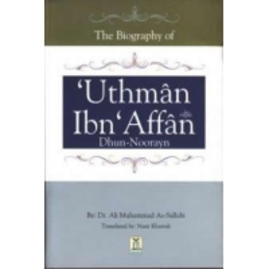 Biography of Uthman ibn Affan by Dr. Ali Muhammad As-Sallabi