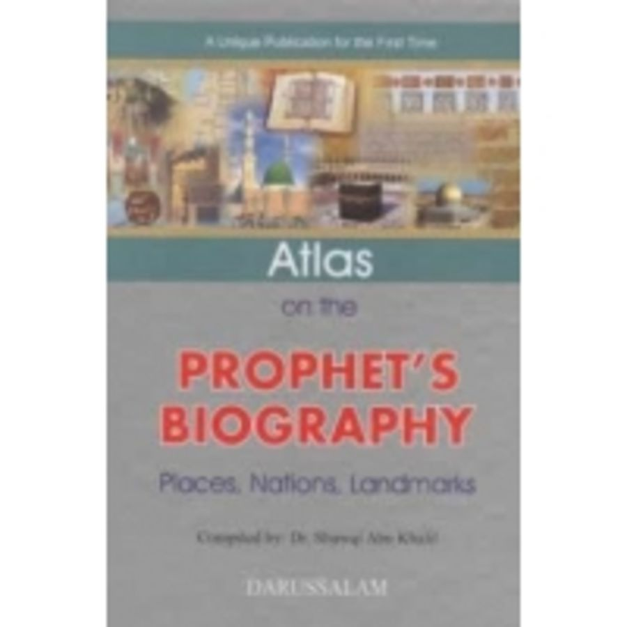 Atlas on the Prophet's Biography  Places Nations and Landmarks Compiled by Dr. Shawqi Abu Khalil