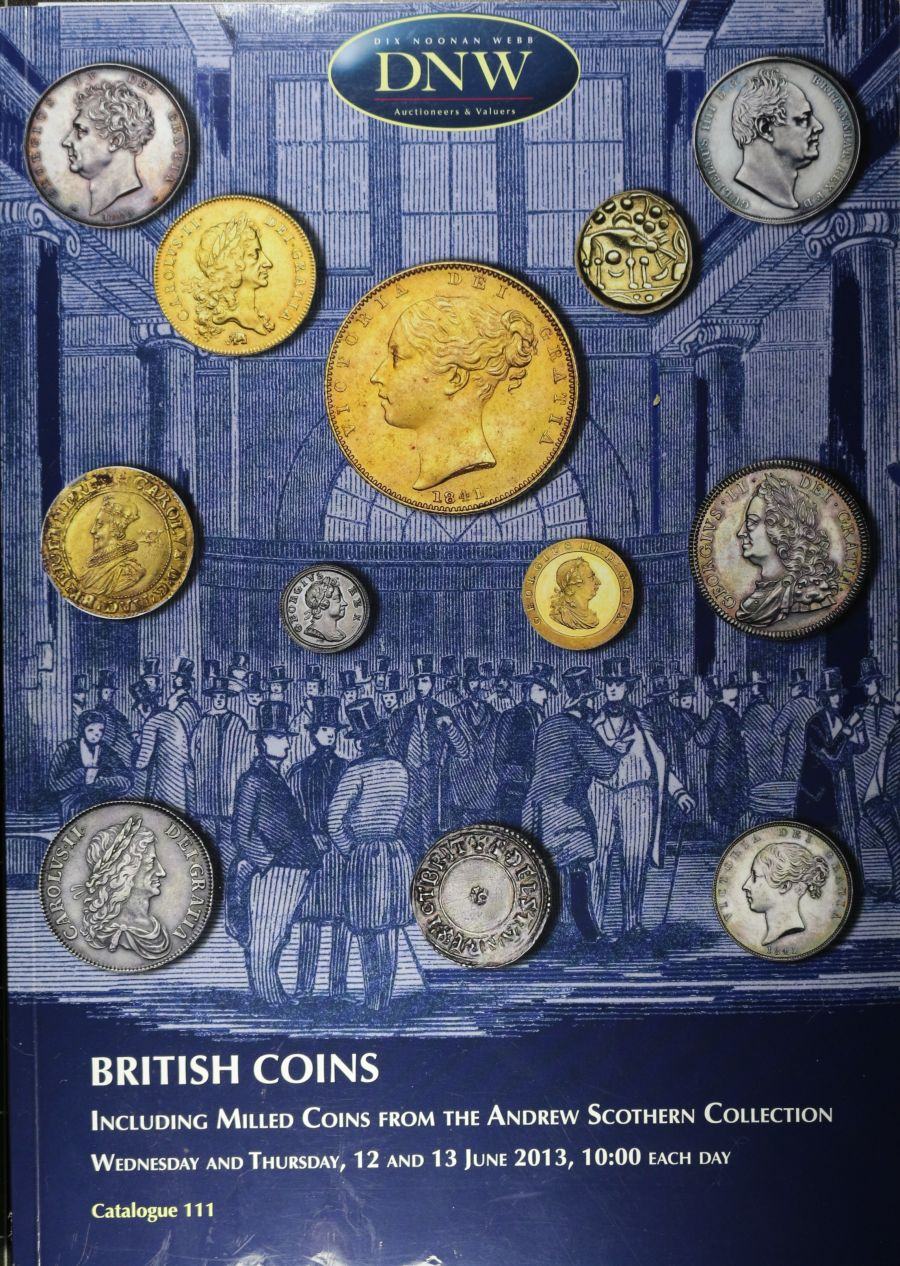 12 and 13 June, 2013. DNW 111. British Coins, including milled coins from the Andrew Scothern Collection