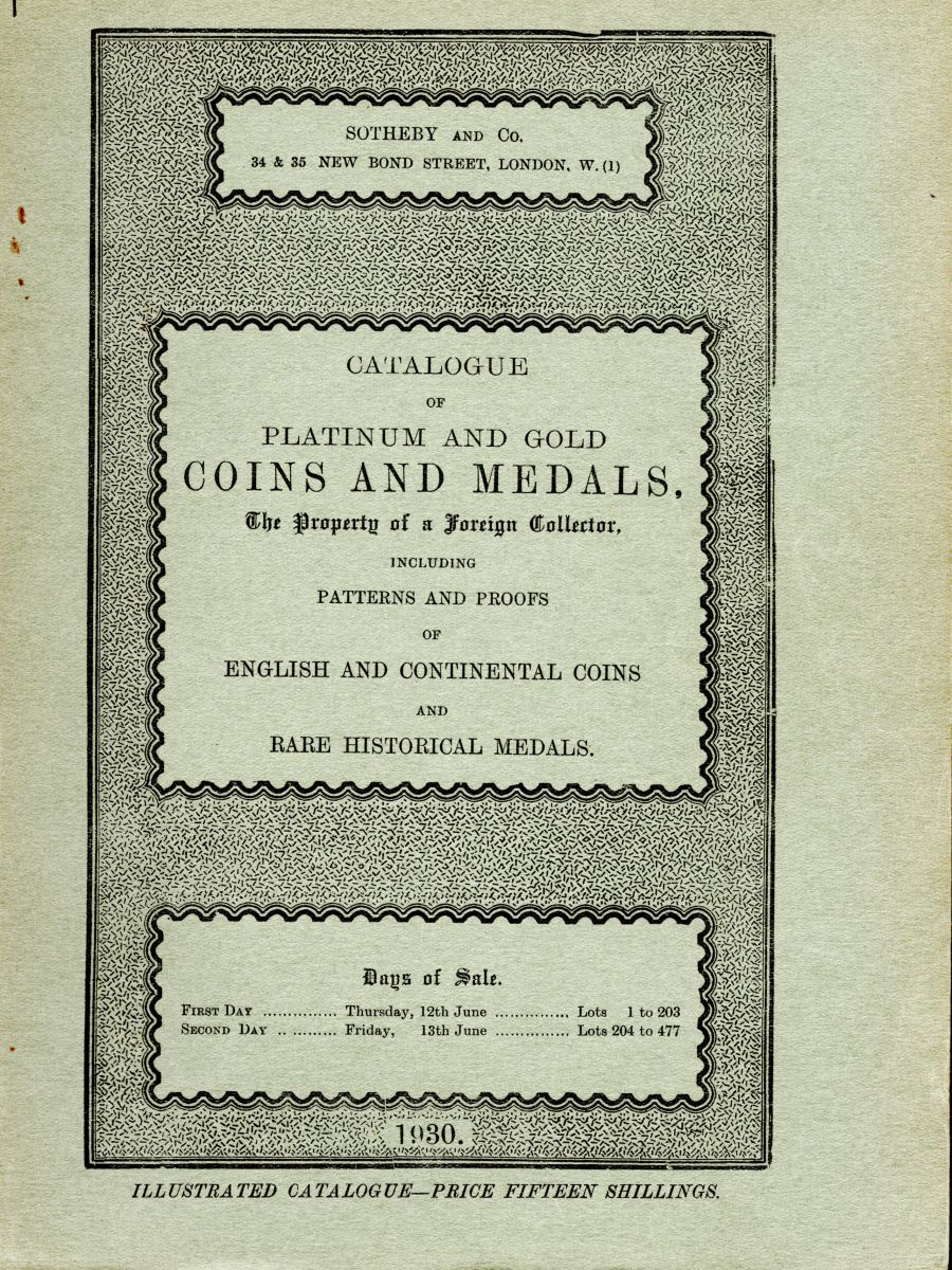 Catalogue of platinum and gold coins and medals,t he property of a foreign collector, including patterns and proofs of English and continental coins and rare historical medals, Sotheby & Co, June 1930
