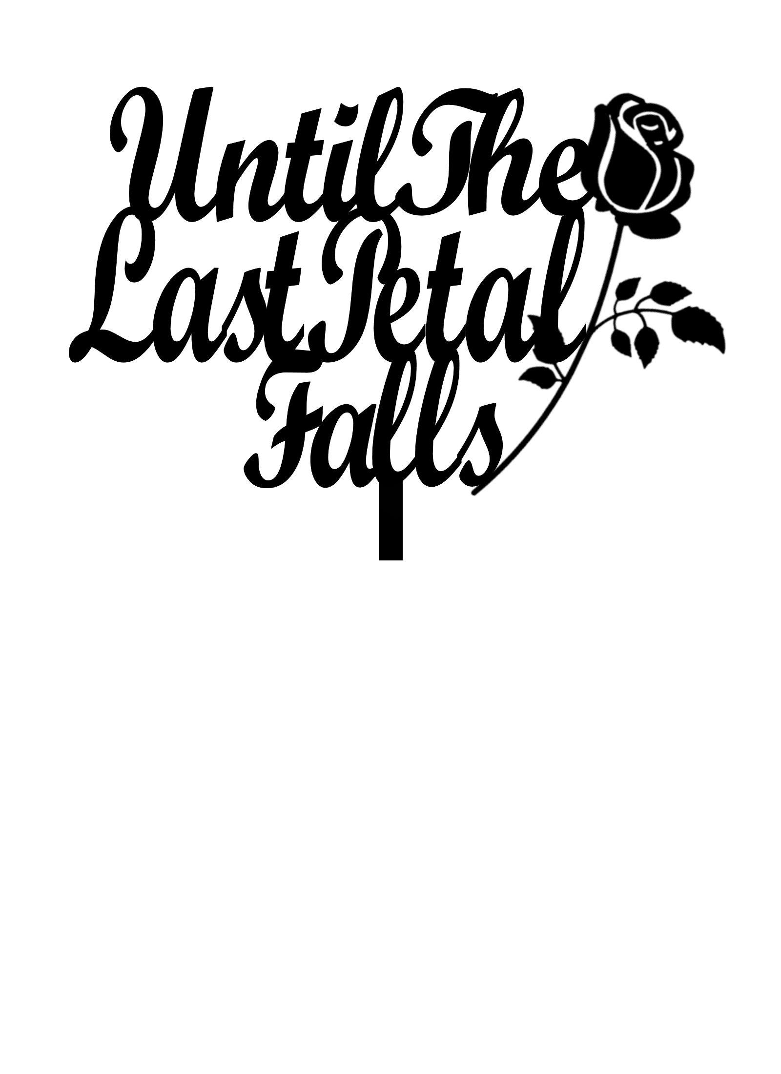 Until the last petal falls acrylic cake topper