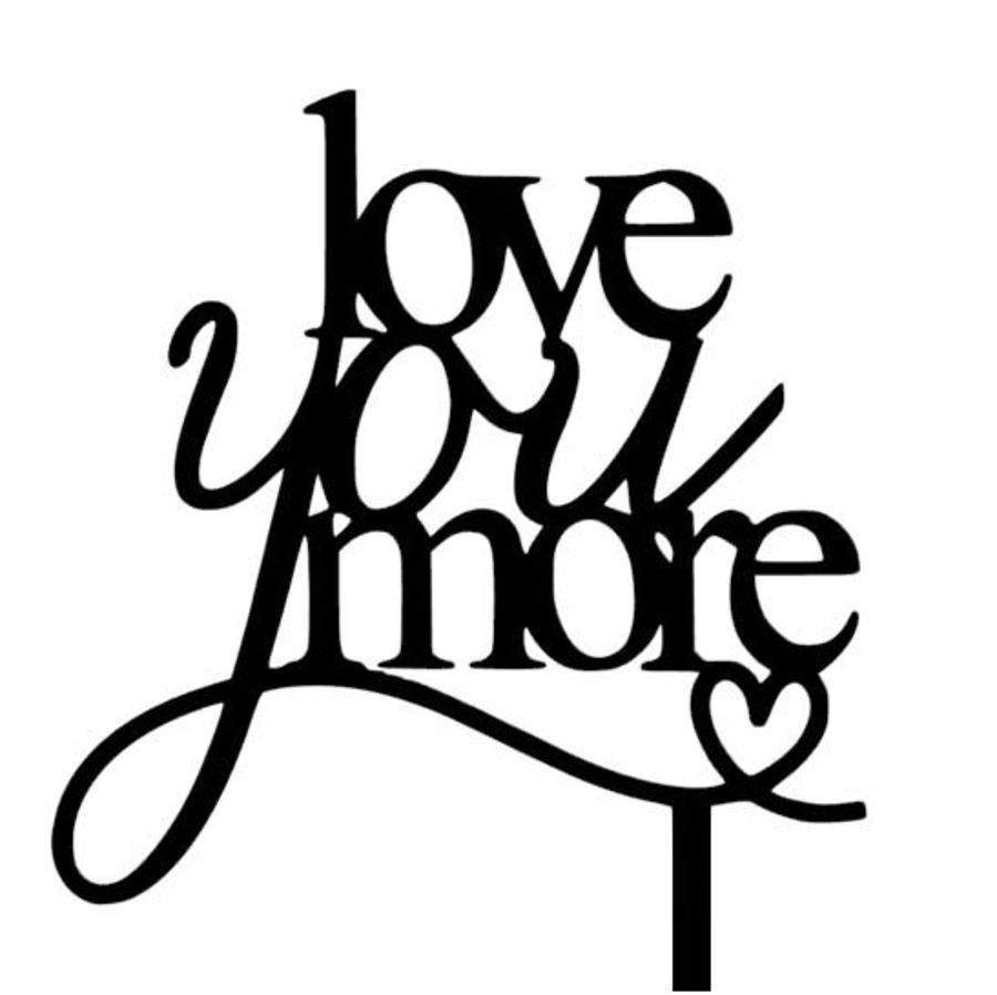 Love you more acrylic cake topper