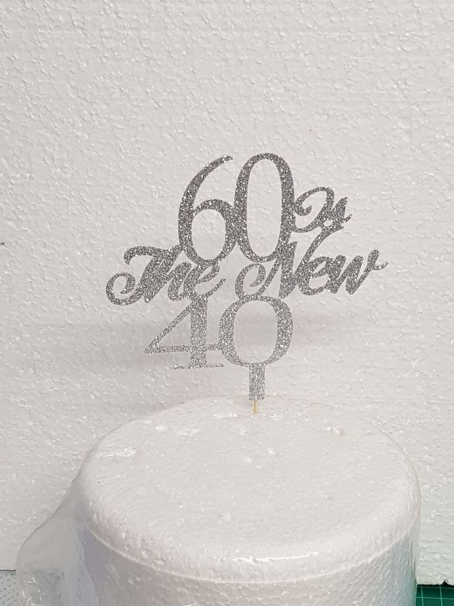 60 is the new 40 age cake card topper