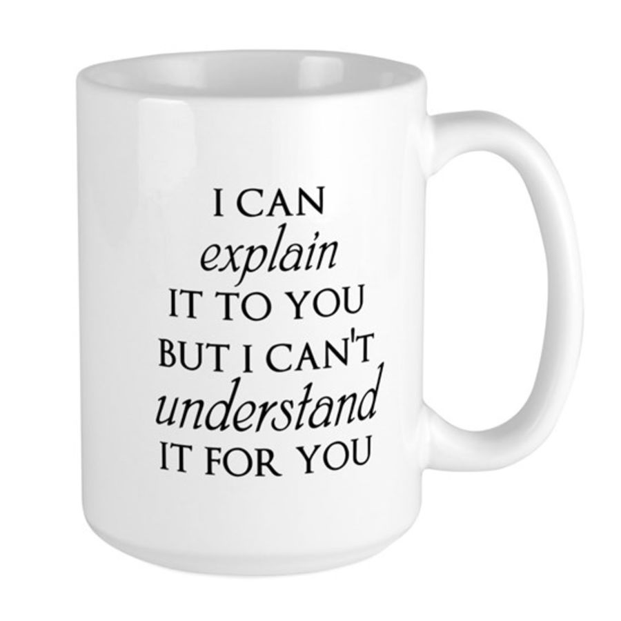 Bespoke I can explain it to you, but can't understand it for you cup