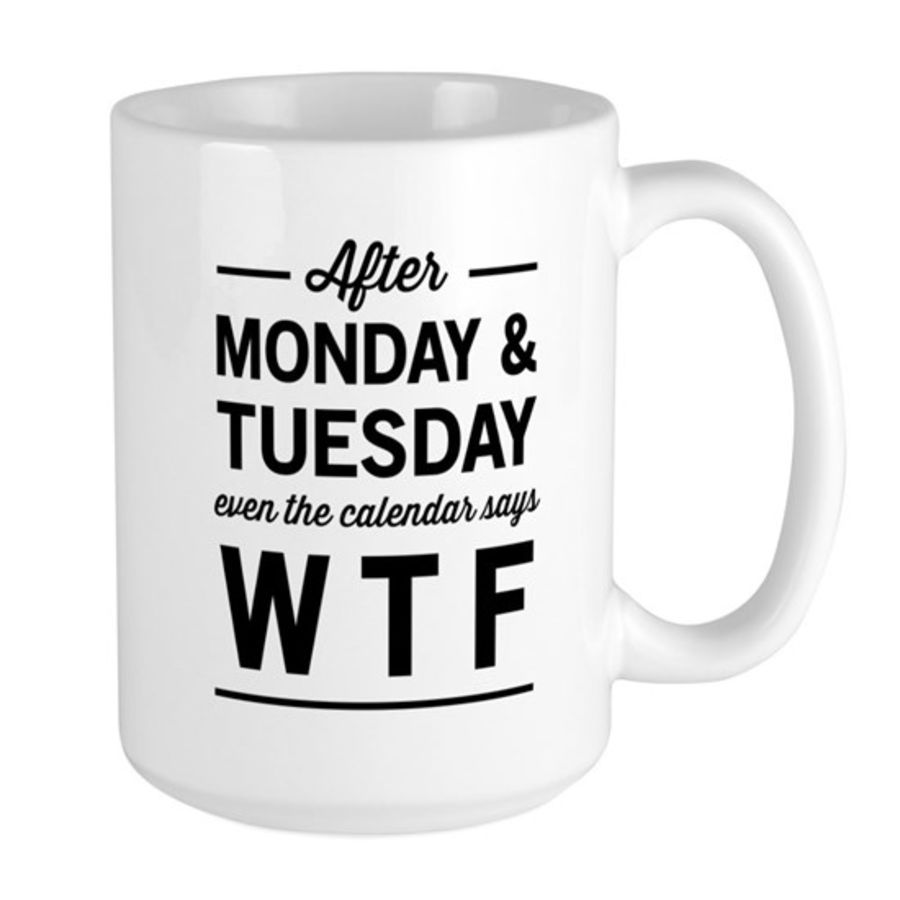 Bespoke after monday and tuesday even the calender says WTF cup