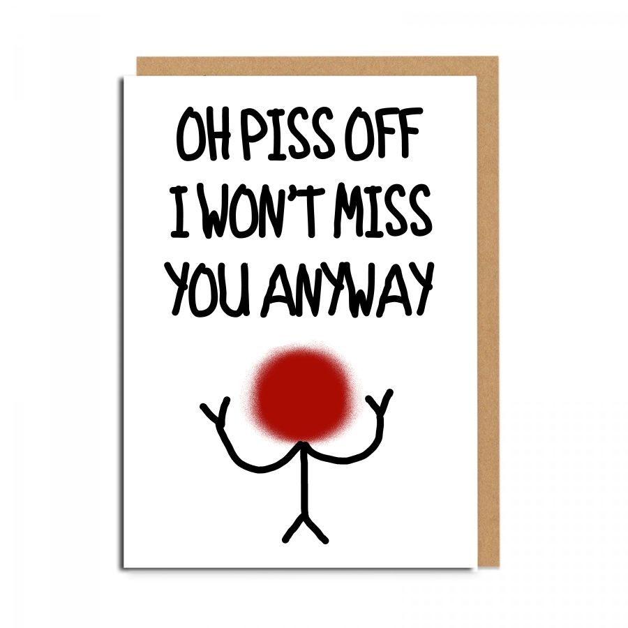 p*ss off miss you