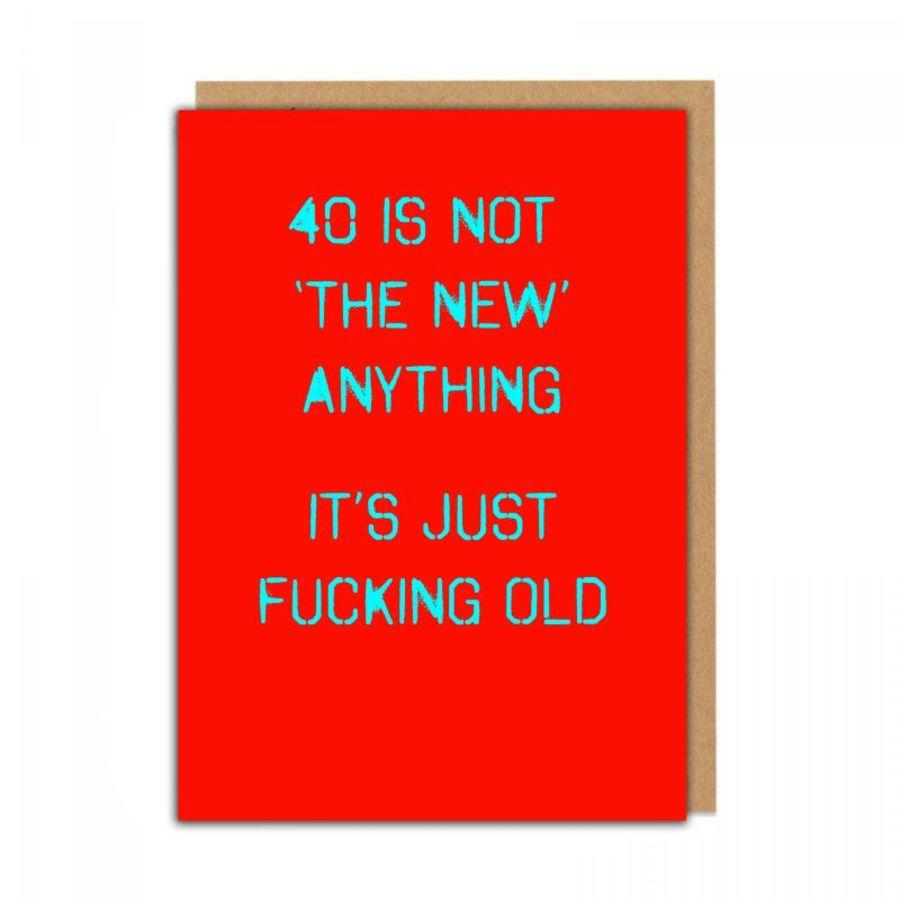 40 f*cking old