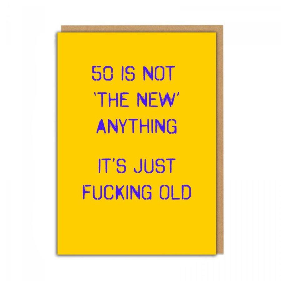 50 f*cking old