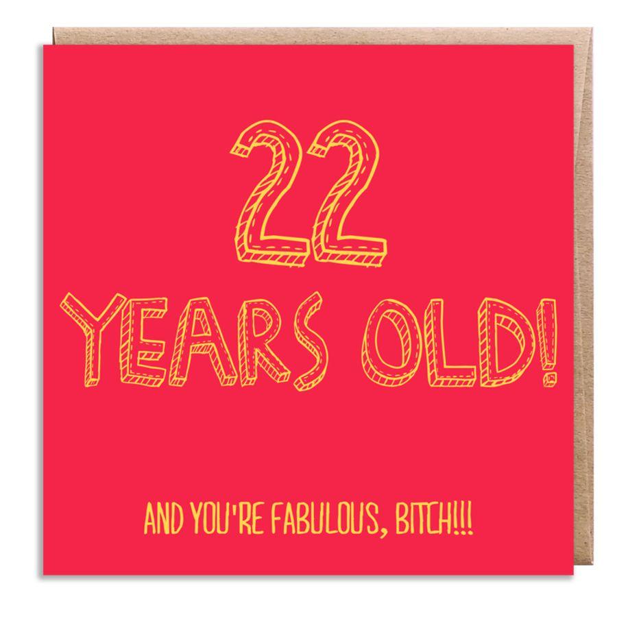 22 fabulous, bitch