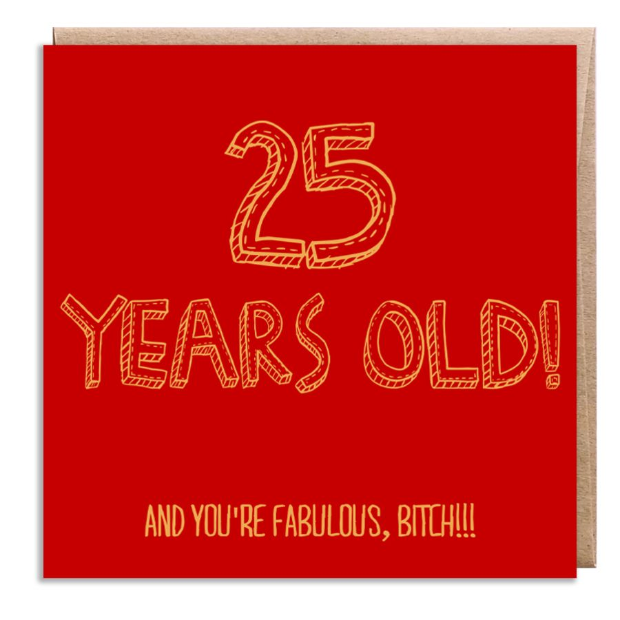 25 fabulous, bitch