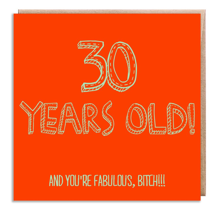 30 fabulous, bitch