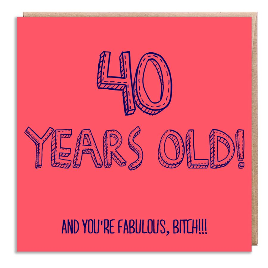 40 fabulous, bitch