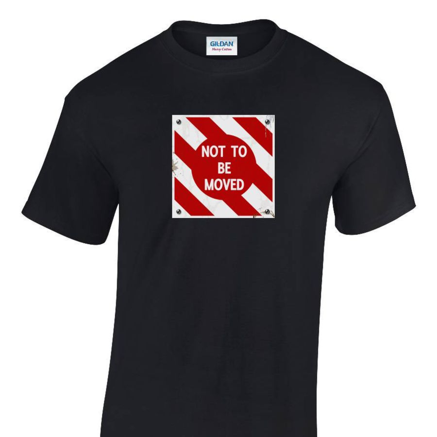 Not to be Moved T shirt