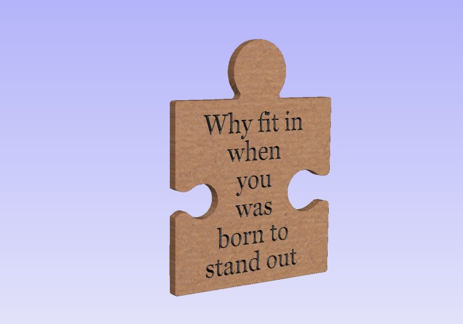 Freestanding Engraved Puzzle Piece - Why fit in when you was born to stand out