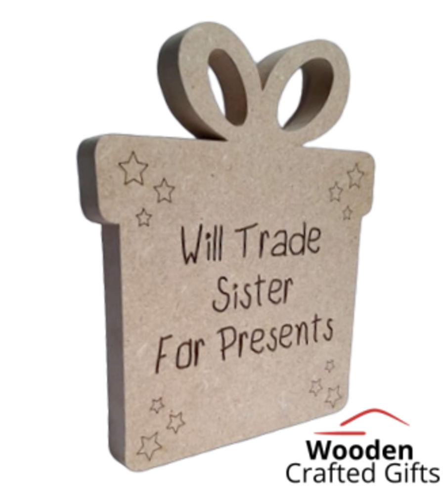 Freestanding Present - Engraved - Will Trade Brother/Sister For Presents