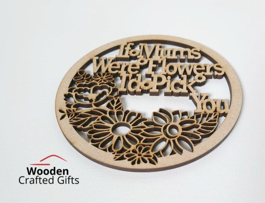 If Mums Were Flowers I'd Pick You! Flower Hoop - Please select the size you require for price