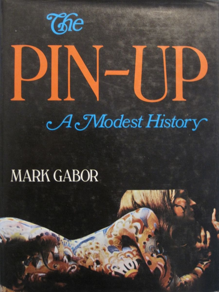 THE PIN-UP. A MODEST HISTORY. BY MARK GABOR.