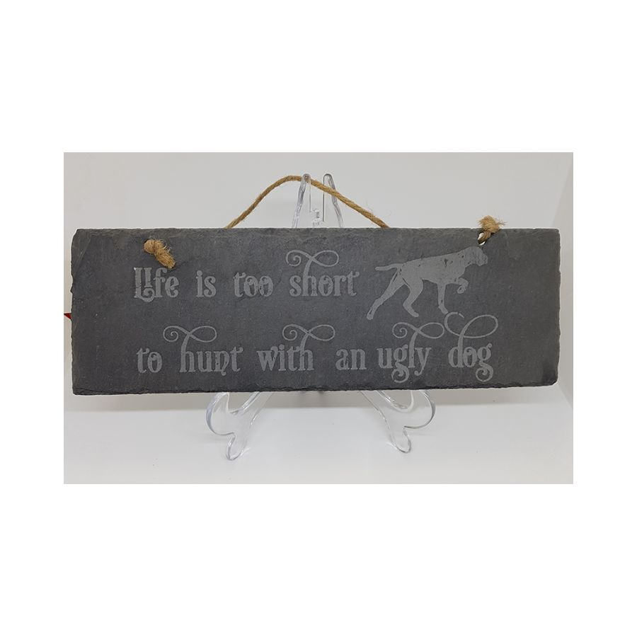 Hand Etched Slate Sign - Life is too short to hunt with an ugly dog